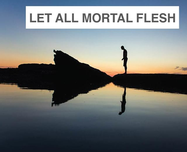 Let All Mortal Flesh | Let All Mortal Flesh| MusicSpoke