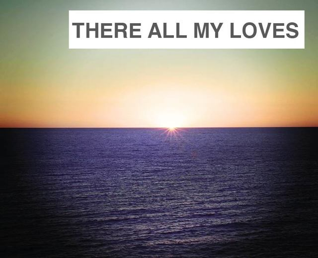 There All My Loves Are Gathered Into One | There All My Loves Are Gathered Into One| MusicSpoke