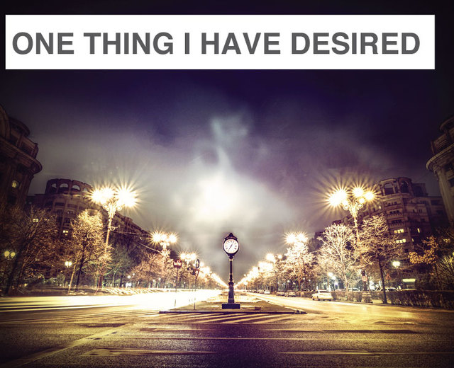 One Thing Have I Desired | One Thing Have I Desired| MusicSpoke