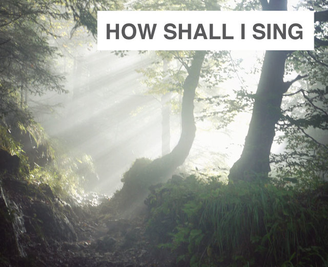 How shall I sing that majesty? | How shall I sing that majesty?| MusicSpoke