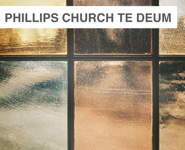 Phillips Church Te Deum | Phillips Church Te Deum| MusicSpoke