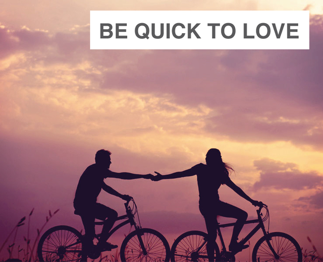 Be Quick to Love | Be Quick to Love| MusicSpoke