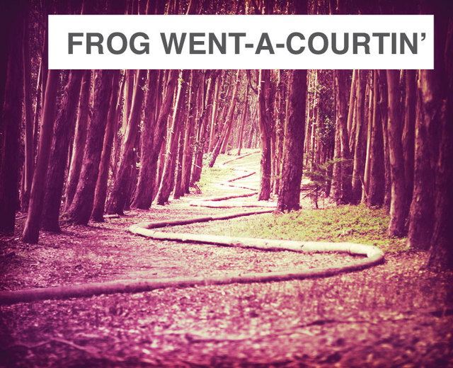 Frog went a-courtin' | Frog went a-courtin'| MusicSpoke