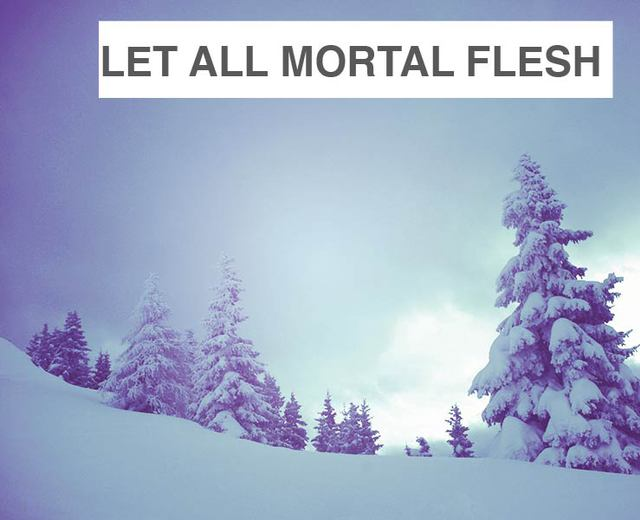 Let All Mortal Flesh Keep Silence | Let All Mortal Flesh Keep Silence| MusicSpoke