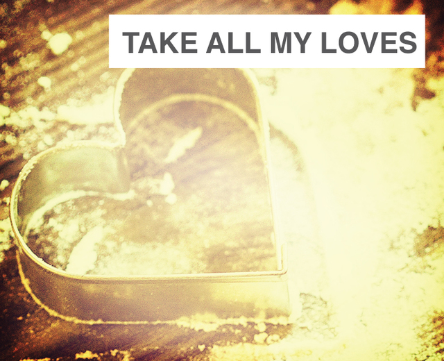 Take All My Loves | Take All My Loves| MusicSpoke